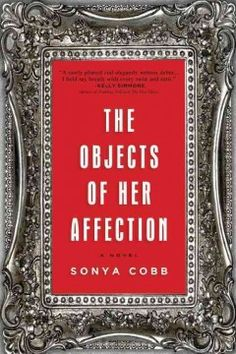The Objects of Her Affection / by Sonya Cob  http://encore.greenvillelibrary.org/iii/encore/record/C__Rb1384088