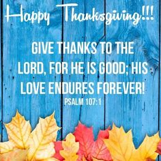 Psalm 107:1 Psalm 107 1, Psalms, Give Thanks, Bible Verses, Sweet Home, Lord, Thankful, Good Things, Happy