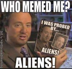 Who memed me? Aliens!