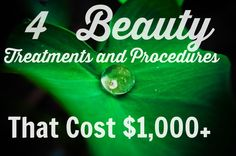 4 beauty Treatments and Procedures that Cost $1000+