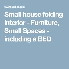 Small house folding interior - Furniture, Small Spaces - including a BED