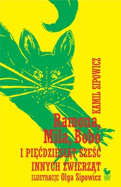 """""""Ramona, Mila, Bobo i pięćdziesiąt sześć innych zwierząt"""" Kamil Sipowicz Drawing on the cover and illustrated by Olga Sipowicz (Kora) Cover by Andrzej Barecki Published by Wydawnictwo Iskry 2016"""