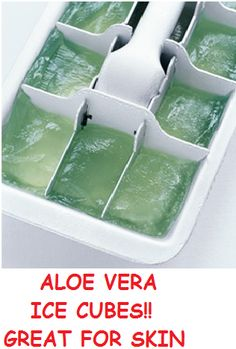#aloe vera ice cubes for skin. LOVE THIS