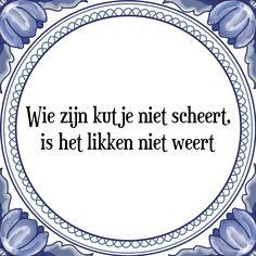 Wie zijn kutje niet scheert, is het likken niet weert - Bekijk of bestel deze Tegel nu op Tegelspreuken.nl