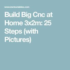 Build Big Cnc at Home 3x2m: 25 Steps (with Pictures)
