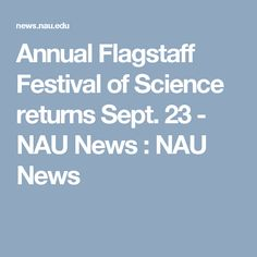 Annual Flagstaff Festival of Science returns Sept. 23 - NAU News : NAU News