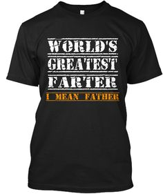 World's Greatest Farter I Mean Father Black T-Shirt Front