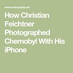 How Christian Feichtner Photographed Chernobyl With His iPhone. Interesting article on iphone 7 apps for taking photos and editing photos. Raw images and composition info too.