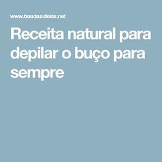 Receita natural para depilar o buço para sempre Natural, Creme, Facials, Tips, Recipes, Vape Tricks, Beauty, Nature