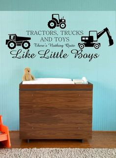 Tractors Trucks and Toys Nothing Quite   Like Little Boys. Need this for Connors New room.in Maine! I think.I will make   one of those sticker/painted wood things.