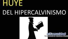 ¿Qué es el hiper-Calvinismo? y ¿es bíblico?