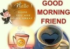 Good morning friend - Hello Hope You Are Doing Great! Good Morning Friends, Good Morning Quotes, Great Friends, Foto Text, Good Morning Greetings, Nighty Night, All Quotes, For Facebook, Have A Great Day