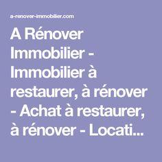 A Rénover Immobilier - Immobilier à restaurer, à rénover - Achat à restaurer, à rénover - Location à restaurer, à rénover