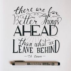 There are far better things ahead than what we leave behind. - C.S. Lewis