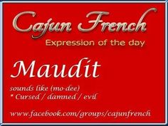 Maudit ~ cursed/damned/evil Cajun French, French Creole, Louisiana Creole, Louisiana Homes, French Words, French Quotes, Rajun Cajun, New Orleans Voodoo, Lafayette Louisiana