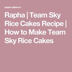 Rapha | Team Sky Rice Cakes Recipe | How to Make Team Sky Rice Cakes