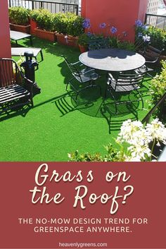 Grass on the Roof?! Yes, artificial turf makes a great backdrop for your urban rooftop garden. Low-maintenance, no watering required, artificial turf looks great and will last for years.