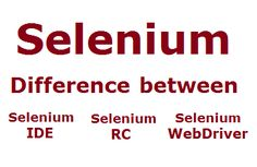 Difference between selenium IDE, RC & WebDriver