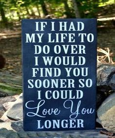 Wedding Sign Chalkboard Wedding Decor Chalkboard Wooden Typography Art If I Had My Life To Do Over Love You Longer Rustic Wedding Love Quote - Love Quotes - BrowseQuotes. Love Quotes For Wedding, Great Quotes, Me Quotes, Inspirational Quotes, Quotes To Live By, Romantic Quotes, Wisdom Quotes, The Words, Phrase Cute