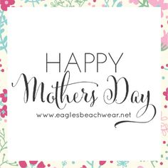 Happy Mothers Day from Eagles Beachwear!