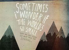 """""""Sometimes I wonder if the world's so small that we can never get away from the sprawl."""" - Arcade Fire #quotes #lyrics"""
