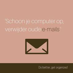 Schoon je computer op, verwijder oude e-mails.