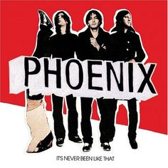 Its Never Been Like That by Phoenix- One of my favorite bands...I love all their music.