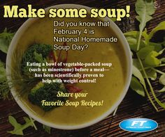 Make some soup! Did you know that February 4 is National Homemade Soup Day? Eating a bowl of vegetable-packed soup (such as minestrone) before a meal—an easy task that  has been scientifically proven to help with weight control!  #HealthyLiving  #healthydiet