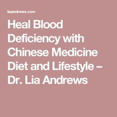 Heal Blood Deficiency with Chinese Medicine Diet and Lifestyle – Dr. Lia Andrews