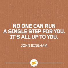 No one can run a single step for you.