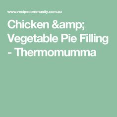 Chicken & Vegetable Pie Filling - Thermomumma
