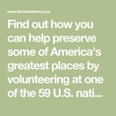 Find out how you can help preserve some of America's greatest places by volunteering at one of the 59 U.S. national parks.