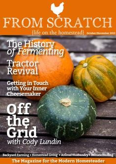 From Scratch Magazine   October/November 2013 Life On The Homestead