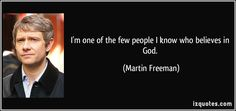 Martin Freeman on God. // Well, that's because he doesn't know me yet. :)
