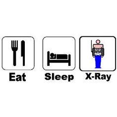 Eat Sleep X-ray