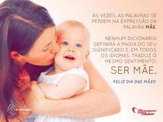 """""""Às vezes, as palavras se perdem na expressão da palavra mãe."""" #DiaDasMaes #Maes    Nenhum dicionário definirá a magia do seu significado e, em todos os idiomas, traduz o mesmo sentimento: Ser mãe.  Feliz dia das mães!"""