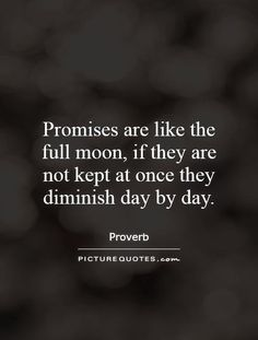 promises-are-like-the-full-moon-if-they-are-not-kept-at-once-they-diminish-day-by-day-quote-1.jpg (500×660)