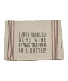 'Rescued Wine' Tea Towel by Primitives by Kathy (zulily) Dish Towels, Tea Towels, Wine Quotes, In Vino Veritas, Wine Time, Wine O Clock, Laugh Out Loud, Make Me Smile, I Laughed