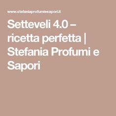 Setteveli 4.0 – ricetta perfetta | Stefania Profumi e Sapori