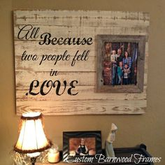 Custom Barnwood Frames - SIGN - ALL BECAUSE TWO PEOPLE WITH 8X10 FRAME, Flash Sale Price $37.50 (http://www.custombarnwoodframing.com/products/sign-all-because-two-people-with-8x10-frame.html)
