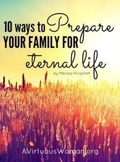 Learn how you can help prepare your family for eternal life because Jesus is coming soon!