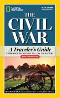 The Civil War : a traveler's guide : experience the history, follow the battles / edited by Len Riedel