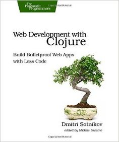 """Web Development with Clojure: Build Bulletproof Web Apps with Less Code"" by Dmitri Sotnikov Web Development Tools, Modern Tools, Web Application, Free Ebooks, Coding, Apps, Programming, Code Free, Languages"