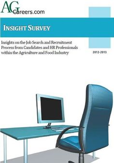 2012 - 2013 Insight Survey. Insights on the Job Search and Recruitment Process from Candidates and HR Professionals within the Agriculture and Food Industry
