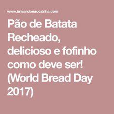 Pão de Batata Recheado, delicioso e fofinho como deve ser! (World Bread Day 2017)