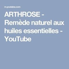 ARTHROSE - Remède naturel aux huiles essentielles - YouTube