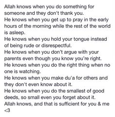 Just remeber that Allah knows. Allah knows. Best Islamic Quotes, Beautiful Islamic Quotes, Muslim Quotes, Islamic Inspirational Quotes, Religious Quotes, Motivational Quotes, Islamic Qoutes, Allah Quotes, Quran Quotes