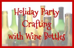Holiday Party Crafting with Wine Bottles