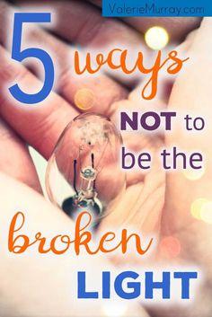 5 Ways not to be the Broken Light