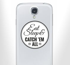 Join the Pokemon craze! Decorate your phone or any device you like with this fun sticker.  Every Pokemon player lives by this motto of 'Eat, Sleep and catch 'em all', so why not decorate your mobile phone or laptop with this sticker to show how much you love this popular game. Originating from a Japanese anime cartoon, this game is one of the most successful franchises of our time. #Pokemon #PhoneSticker #Decoration